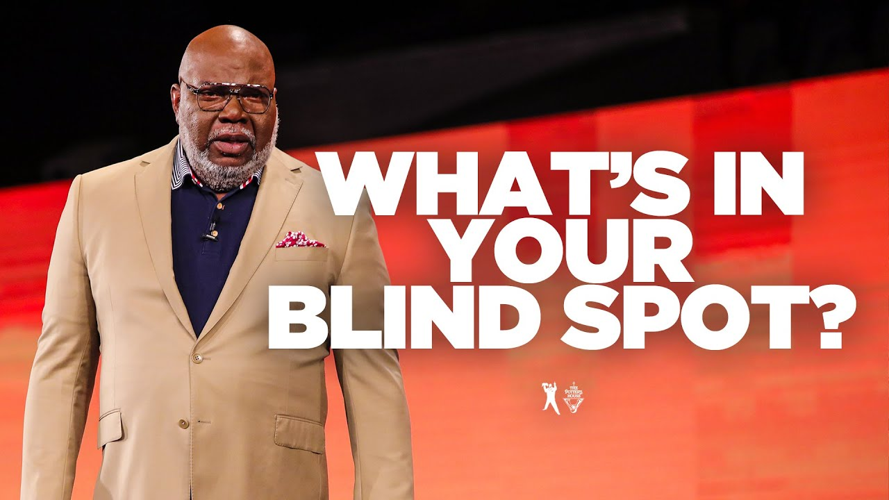 What's in Your Blind Spot? - Bishop T D  Jakes