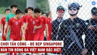 VN Sports (Đặc biệt) | U22 VN tập lạ sẵn sàng đè bẹp Sing, cảnh sát đặc vụ không dám rời nửa bước