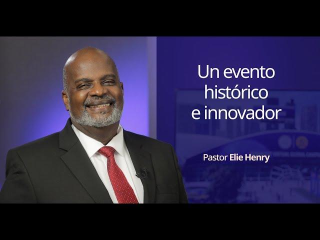 Un evento histórico e innovador / Pastor Elie Henry
