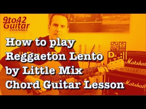 How to play Reggaeton Lento by Little Mix Guitar Lesson tutorial