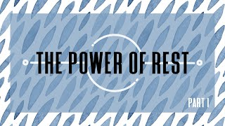 The Power of Rest: Part 1 (July 11, 2021)