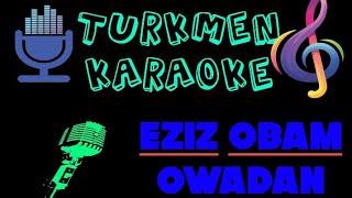 Eziz obam owadan sen owadan minus karaoke turkmen halk aydym minus karaoke