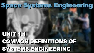 Common Definitions of Systems Engineering- Space Systems Engineering 101 w/ NASA