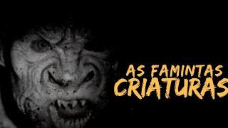 As Famintas Criaturas.