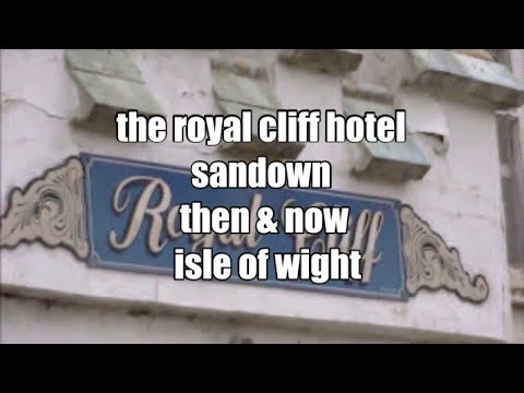 The Royal Cliff Hotel - Sandown - Then & Now - Isle Of Wight