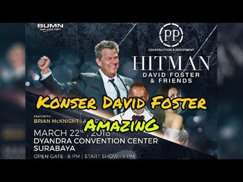 HITMAN DAVID FOSTER AND FRIENDS LIVE in Surabaya 2018