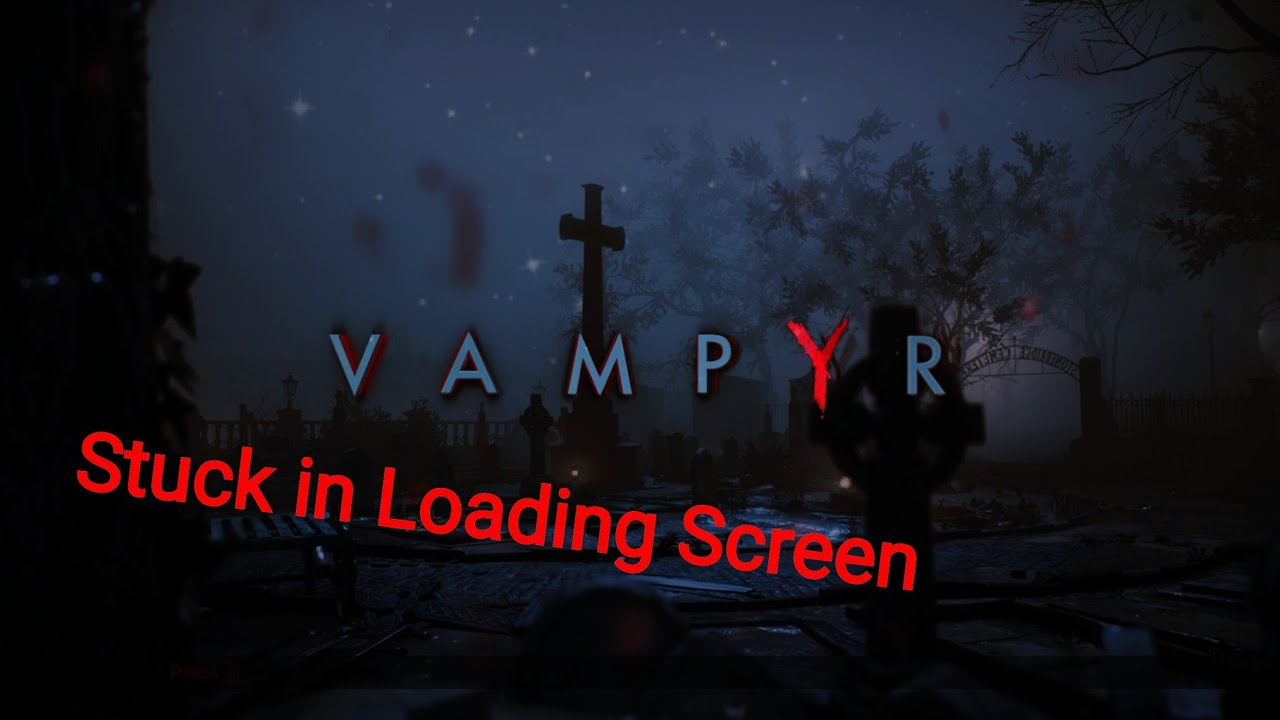 How to fix Vampyr stuck at loading screen - CODEX
