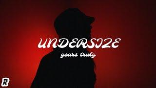 Yours Truly - Undersize (Lyrics)