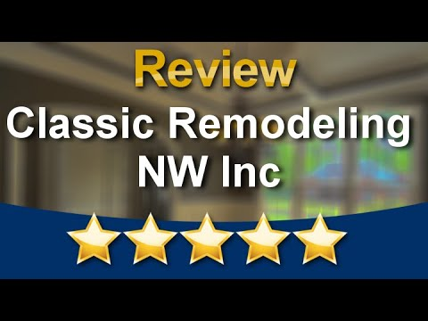 Everett Home Remodeling Company -  Classic Remodeling NW Inc Fantastic Five Star Review