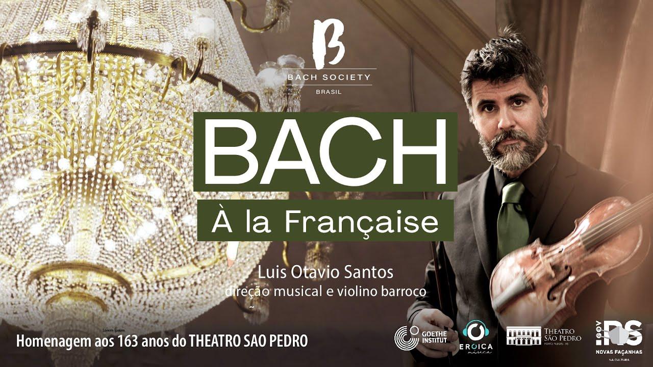 """BACH BRASIL #11 Concerto """"À la Française"""" - Luis Otávio Santos, violino e direção musical"""