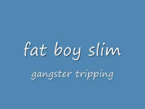 fat boy slim gangster tripping