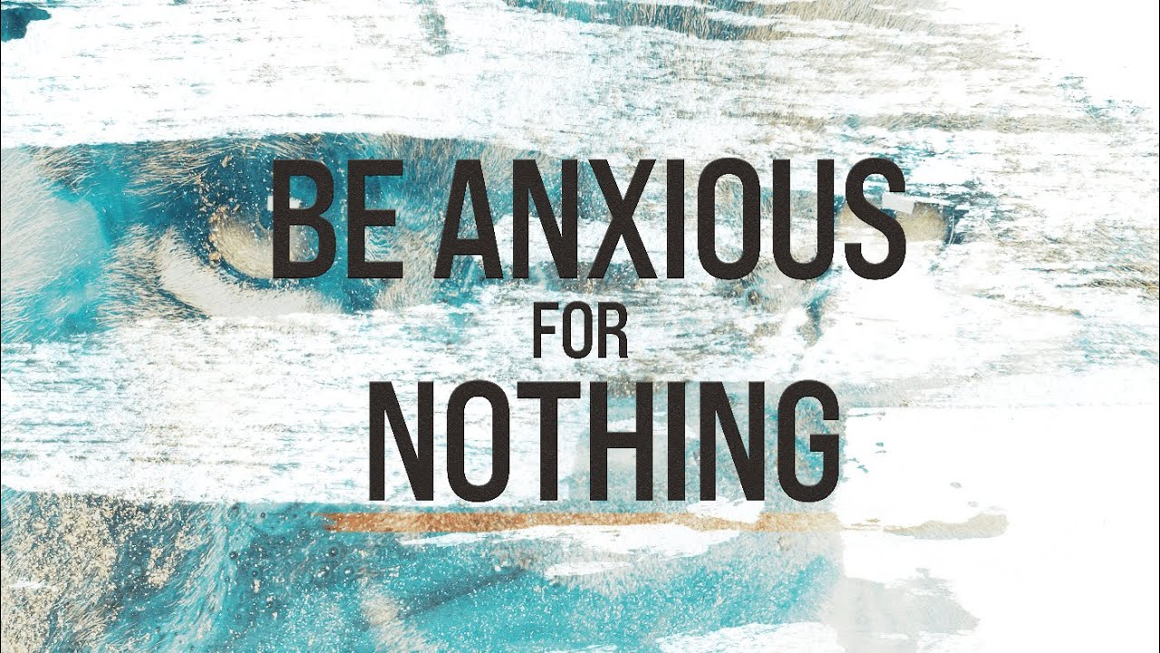 Be Anxious for Nothing Week 3 (3/21/21)