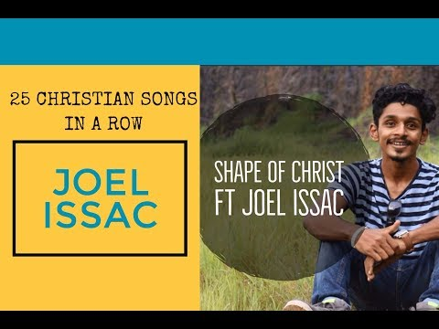 SHAPE OF CHRIST - (Shape Of You) Ft. Joel Issac (25 Songs On A Go)