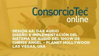 Sesión 4A:  DAS AUDIO - Diseño e implementación del Audio del Show de Chriss Angel, Las Vegas