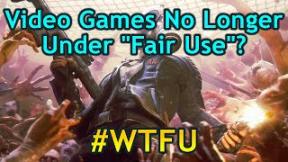 """Video Games No Longer Under """"Fair Use""""? - Where's The Fair Use? #WTFU"""