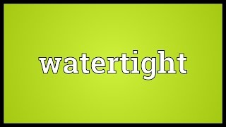 Watertight Meaning