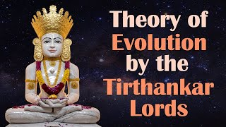 Theory of Evolution by the Tirthankar Lords
