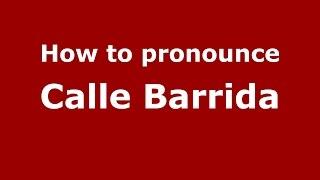 Download lagu How to pronounce Calle Barrida PronounceNames com MP3