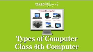 Class 6th computer science - Types of Computers - CBSE & NCERT Solutions for Class 6