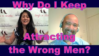 Why Do I Keep Attracting the Wrong Men? - Dating Advice for Women