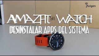 Amazfit Watch - Desinstalar Apps del Sistema