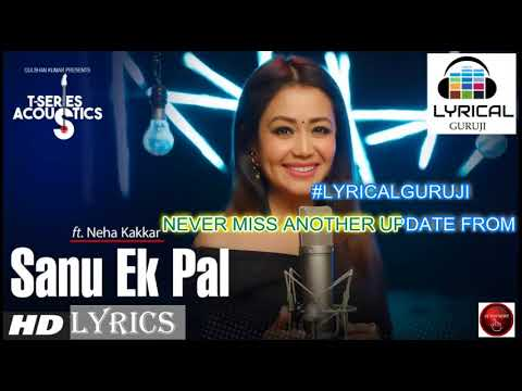 #T-Series Acoustics - 1 |Sanu Ek Pal - LYRICS |  Neha Kakkar| Raid  #LYRICALGURUJI