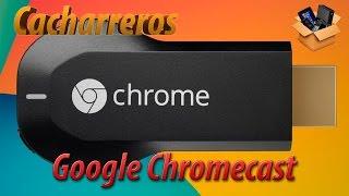 Qué es y cómo se usa Google Chromecast