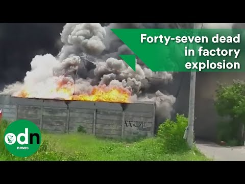 Forty-seven dead in factory explosion