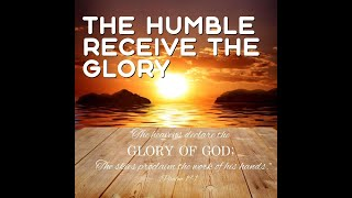 The Humble Receive the Glory