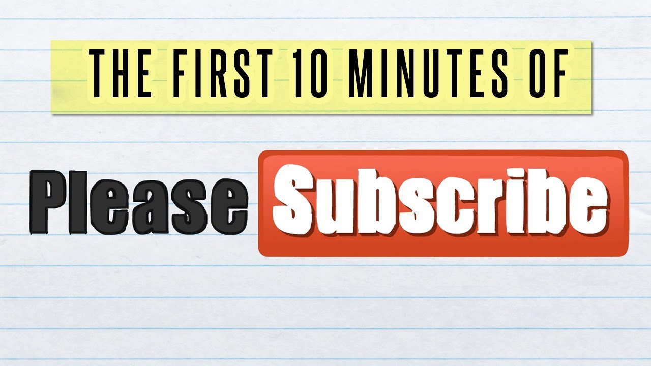 the first 10 minutes of please subscribe youtube the first 10 minutes of please subscribe