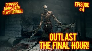 THE FINAL HOUR! EPISODE #4 OUTLAST ONE - JUMPSCARE PLAYTHROUGH!