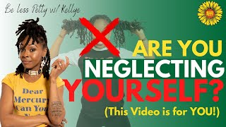 ARE YOU NEGLECTING YOURSELF? WATCH THIS NOW!