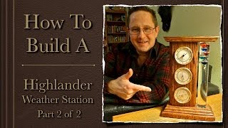 How to Build A Highlander Weather Station 2 of 2