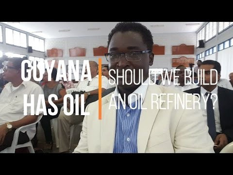 Guyana Has Oil but Should We Build a Refinery?