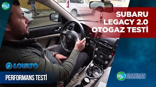 Subaru Legacy 2.0 ( Boxer ) Lovato Otogaz ile Müthiş Performans Testi