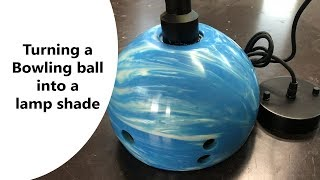Turning a Bowling ball into a lampshade