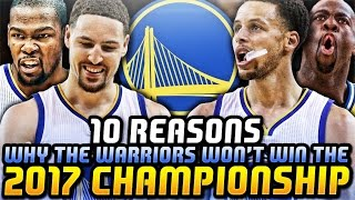 10 REASONS WHY THE WARRIORS WON'T WIN THE 2017 NBA CHAMPIONSHIP