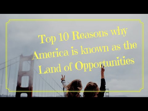Top 10 Reasons why America is known as the Land of Opportunities