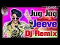 Jug Jug jeeve Tera Yaar k2b Jug Jug Jiye DJ song