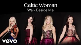 Celtic Woman - Walk Beside Me (Audio)