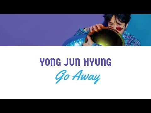 YONG JUN HYUNG - Go Away [Han_Rom_Indo_Sub]
