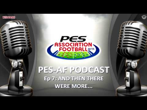 "PES-Association Football Podcast: #7 - ""And Then There Were More..."""