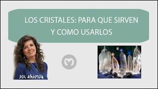 LOS CRISTALES: PARA QUE SIRVEN Y COMO UTILIZARLOS