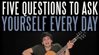 Five Questions to Ask Yourself Every Day