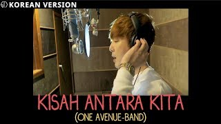 ONE AVENUE BAND - KISAH ANTARA KITA | (Versi Korea) Cover By GTI