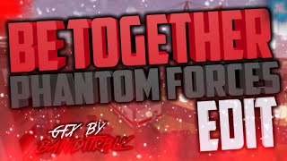 """BE TOGETHER"" - Phantom Forces Edit"