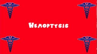 Pronounce Medical Words ― Hemoptysis