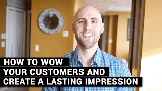 How To WOW Your Customers & Create A Lasting Impression