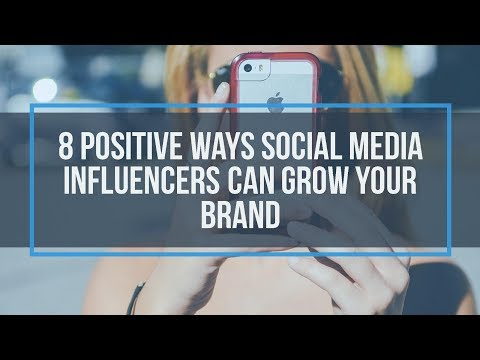 8 Positive Ways Social Media Influencers Can Grow Your Brand