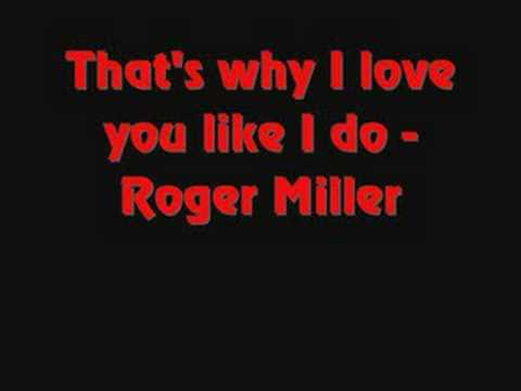 Roger Miller Thats why I love you like I do